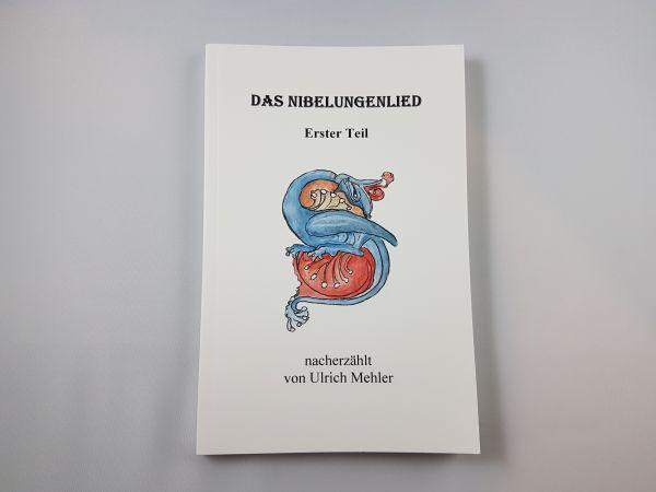Das Nibelungenlied Erster Teil nacherzählt von Ulrich Mehler