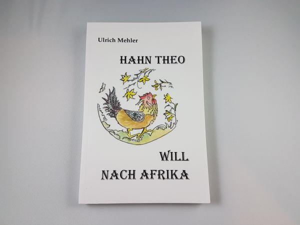 Hahn Theo will nach Afrika von Ulrich Mehler